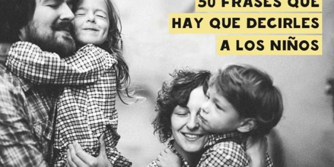 50 Frases que hay que decirles a los niños