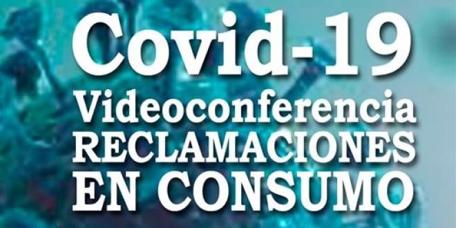 """VIDEOCONFERENCIA """"RECLAMACIONES EN CONSUMO COVID-19"""""""