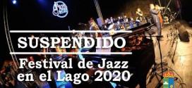 SUSPENDIDO EL FESTIVAL INTERNACIONAL DE JAZZ EN EL LAGO 2020