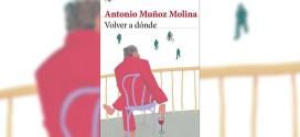 «VOLVER A DÓNDE ( Antonio MUñoz Molina) por Alberto Granados
